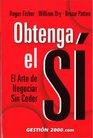 Obtenga el Si/ Getting to Yes El Arte De Negociar Sin Ceder