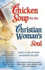 Chicken Soup for the Christian Woman's Soul Stories to Open the Heart and Rekindle the Spirit
