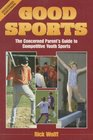 Good Sports The Concerned Parent's Guide to Competitive Youth Sports