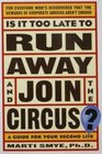 Is It Too Late to Run Away and Join the Circus Finding the Life You Really Want