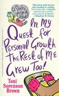 In My Quest for Personal Growth the Rest of Me Grew Too