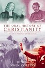 The Oral History of Christianity Eye Witness Accounts of the Dramatic Turning Points in the Story of the Church