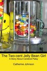 The Two-cent Jelly Bean Girl A Story About Cerebral Palsy