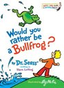 Would You Rather Be a Bullfrog
