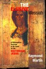 The Elusive Messiah A Philosophical Overview Of The Quest For The Historical Jesus