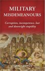 Military Misdemeanors: Corruption, incompetence, lust and downright stupidity (General Military)