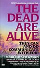 The Dead are Alive : They Can and Do Communicate With You