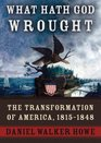 What Hath God Wrought The Transformation of America 1815-1848  Part 2 of 2