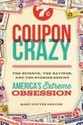Coupon Crazy The Science the Savings and the Stories Behind America's Extreme Obsession