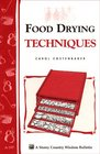 Food Drying Techniques: Storey Country Wisdom Bulletin A-197 (Storey Country Wisdom Bulletin)