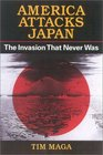 America Attacks Japan The Invasion That Never Was