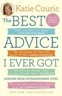 The Best Advice I Ever Got Lessons from Extraordinary Lives