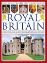 The Complete Illustrated Encyclopedia of Royal Britain A Magnificent Study of Britains's Royal Heritage with a Directory of Royalty and Over 120 of the Most Important Historic Buildings