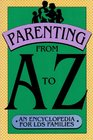 Parenting from A to Z: An Encyclopedia for Latter-Day Saint Families