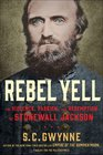 Rebel Yell The Violence Passion and Redemption of Stonewall Jackson
