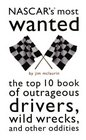 Nascar's Most Wanted: The Top 10 Book of Outrageous Drivers, Wild Wrecks, and Other Oddities (Brassey's Most Wanted)