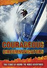 Courageous Circumnavigators True Stories of AroundtheWorld Adventurers