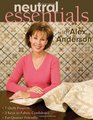 Neutral Essentials with Alex Anderson 7 Quilt Projects o 3 Keys to Fabric Confidence o Fat-Quarter Friendly