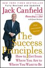 The Success Principles  - 10th Anniversary Edition How to Get from Where You Are to Where You Want to Be