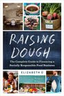 Raising Dough The Complete Guide to Financing a Socially Responsible Food Business