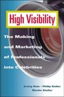 High Visibility: The Making and Marketing of Professionals into Celebrities
