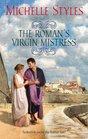The Roman's Virgin Mistress (Harlequin Historical, Bk 858)