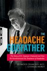 The Headache Godfather The Story of Dr Seymour Diamond and How He Revolutionized the Treatment of Headaches