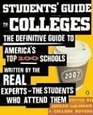 Students' Guide to Colleges  The Definitive Guide to America's Top 100 Schools Written by the Real Experts -- the Students Who Attend Them