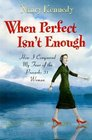 When Perfect Isn't Enough  How I Conquered My Fear of the Proverbs 31 Woman