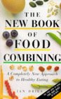 The New Book of Food Combining A Completely New Approach to Healthy Eating