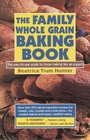 The Family Whole Grain Baking Book: Breads, Rolls, Cookies, Confections