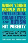 When Young People with Intellectual Disabilities and Autism Hit Puberty A Parents' QA Guide to Health Sexuality and Relationships
