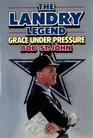 The Landry Legend: Grace Under Pressure