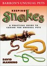 Keeping Snakes A Practical Guide to Caring for Unusual Pets