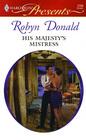 His Majesty's Mistress (Mediterranean Princes, Bk 1) (Harlequin Presents, No 2768)