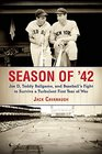 Season of '42 Joe D Teddy Ballgame and Baseball's Fight to Survive a Turbulent First Year of War