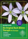 Die Original Bach-Bltentherapie fr Einsteiger