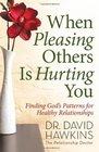When Pleasing Others Is Hurting You Finding God's Patterns for Healthy Relationships