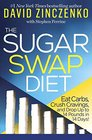 The Sugar Swap Diet Eat Carbs Crush Cravings and Drop Up to 14 Pounds in 14 Days