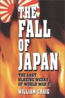 The Fall of Japan  The Tumultuous Events of the Final Weeks of World War II in the Pacific