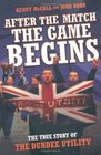 After the Match the Game Begins The True Story of the Dundee Utility
