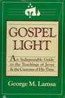 Gospel Light An Indispensable Guide to the Teachings of Jesus and the Customs of His Time