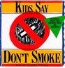 Kids Say Don't Smoke  Posters from the New York City Pro-Health Ad Contest