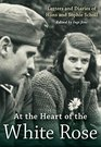 At the Heart of the White Rose Letters and Diaries of Hans and Sophie Scholl