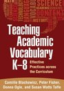Teaching Academic Vocabulary K-8 Effective Practices across the Curriculum