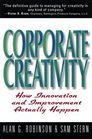 Corporate Creativity How Innovation and Improvement Actually Happen