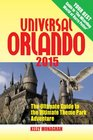 Universal Orlando 2015 The Ultimate Guide to the Ultimate Theme Park Adventure