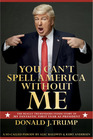 You Can't Spell America Without Me The Really Tremendous Inside Story of My Fantastic First Year as President Donald J Trump