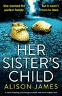 Her Sister's Child A heartstopping psychological thriller with an incredible twist