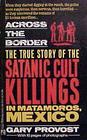 Across the Border The True Story of Satanic Cult Killings in Matamoros Mexico